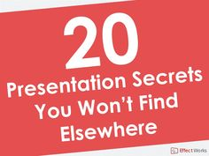 20-presentation-secrets-you-wont-find-elsewhere-9812929 by Effect Works via Slideshare