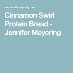 Cinnamon Swirl Protein Bread - Jennifer Meyering