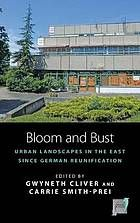 Bloom and bust : urban landscapes in the East since German reunification
