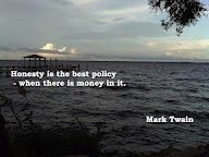 Honesty is the best policy when there is money in it.  -Mark Twain.