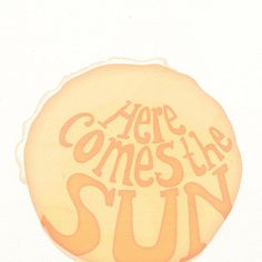 On what was a dreary day in Atlanta!....  Hand lettered print  Here Comes the Sun  quote by VillaFigura, $20.00