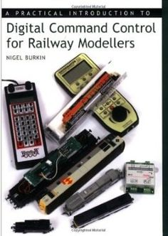 A Practical Introduction to Digital Command Control for Railway Modellers - Nigel Burkin