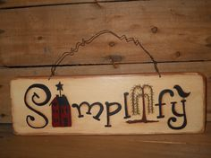 Items similar to Simplify sign Primitive Saltbox House sign wood hanging sign rustic on Etsy Primitive Signs, Primitive Crafts, Primitive Patterns, Primitive Country, Barn Wood Signs, Wooden Signs, Pallet Signs, Primitive Painting, Tole Painting