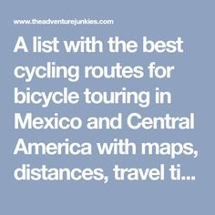 A list with the best cycling routes for bicycle touring in Mexico and Central America with maps, distances, travel tips and recommendations to follow.