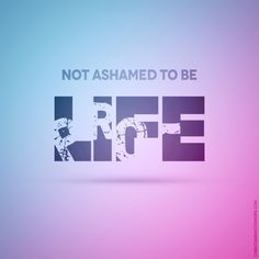 Not ashamed to be pro-life