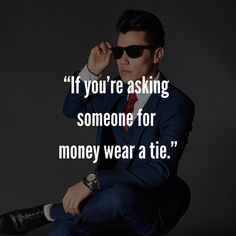 """""""If you're asking someone for money wear a tie. Mens Fashion Quotes, Style Quotes, Fashion Outfits, Tie, Money, How To Wear, Clothes, Tall Clothing, Silver"""