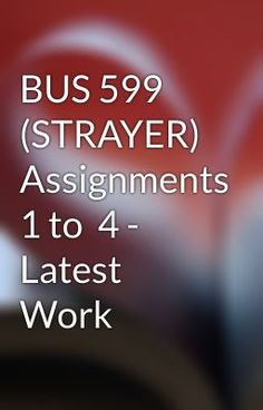 "Read ""BUS 599 (STRAYER) Assignments 1 to  4 - Latest Work"" #non-fiction #random"