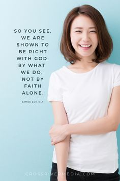 So you see, we are shown to be right with God by what we do, not by faith alone. - James 2:24 (NLT)