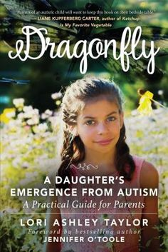 Availability: Dragonfly : a daughter's emergence from autism: a practical guide for parents / Lori Ashley Taylor ; Autistic Children, Helping Children, Children With Autism, Ashley Taylor, Autism Diagnosis, Behavioral Analysis, Practical Parenting, Most Popular Books, Parenting Books