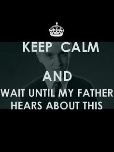 keep calm harry potter - Google Search  DRACO IS MINE!!!