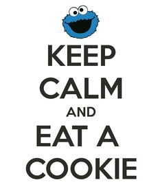 Eat a cookie but also keep calm