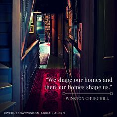 """""""We shape our homes and then our homes shape us."""" - Winston Churchill #WednesdayWisdom"""