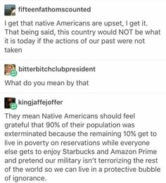 'And pretend our military isn't terrorising the rest of the world so we can live in a protective bubble of ignorance.' This is so true.