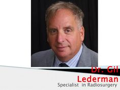 Dr gil lederman specialist in radiosurgery  Dr Gil Lederman is a well-known authority on Stereotactic Radiosurgery. He has performed thousands of radiosurgery treatments on patients. The main goal of Dr Gil Lederman treatment at Radiosurgery New York from where he functions is to give a better quality of life. Dr Gil Lederman approach towards patients is full of compassion.