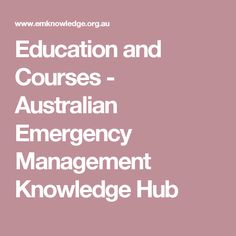 Education and Courses       - Australian Emergency Management Knowledge Hub