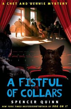 A Fistful of Collars (2012) (The fifth book in the Chet and Bernie Mystery series) A novel by Spencer Quinn