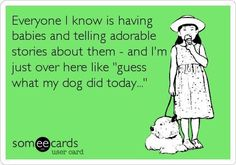 I can't wait to have another baby :) or another dog, which ever comes first!