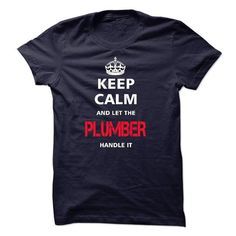 keep calm and let the PLUMBER handle it T-Shirts, Hoodies (23$ ==► Shopping Now to order this Shirt!)