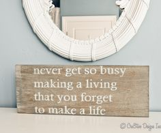 Never get so busy making a living that you forget to make a life Wise Quotes, Quotes To Live By, Great Quotes, Funny Quotes, Quirky Quotes, Quotable Quotes, Soul Quotes, Wise Sayings, Decir No