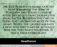 Headcanon accepted! HEY! They didn't put me!! I'm the daughter of Poseidon. Obviously, Nico and Percy, my brother, get the attention.  *me crossing my arms* Percy-Aww. C'mon little sis don't get mad*casually puts his arm around my shoulder* Nico-Yeah, Shakira. Next headcannon is  going to be about me and yours date. *winking at me* Me-What date?!? *blushing* Nico-the date we're going to have right now.  Me-o.O Percy-Nico....you dare hurt her I swear.. Nico-I get it. Calm down.