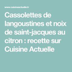 Cassolettes de langoustines et noix de saint-jacques au citron : recette sur Cuisine Actuelle