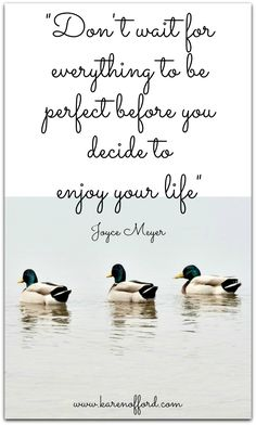 Don't wait for everything to be perfect before you decide to enjoy your life Joyce Meyer http://www.karenofford.com/Quotes.html#Quotes