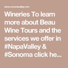 Wineries To learn more about Beau Wine Tours and the services we offer in #NapaValley & #Sonoma click here: https://www.beauwinetours.com/