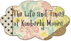 The Life and Times of Kimberly Moore