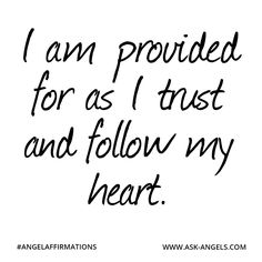 """I am provided for as I trust and follow my heart."" #angelaffirmations"