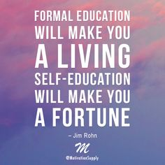 Formal education will make you a living; self-education will make you a fortune. – #JimRohn ► http://facebook.com/motivationsupply ► http://instagram.com/motivationsupply ► http://twitter.com/motivationsup #motivationsupply #motivation #success #entrepreneur #dreambig #grinding #inspiration #quote #relentless #passion #greatness #business
