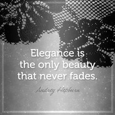 """""""Elegance is the only beauty that never fades""""- Audrey Hepburn #quotes"""