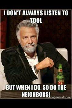 Except I always listen to tool