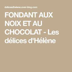 FONDANT AUX NOIX ET AU CHOCOLAT - Les délices d'Hélène