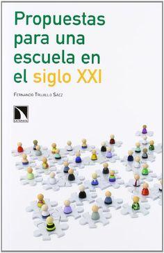 37 Propuestas Para Una Escuela En El Siglo XXI Educación Activa: Amazon.es: Fernando Trujillo Sáez: Libros