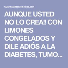 AUNQUE USTED NO LO CREA!! CON LIMONES CONGELADOS Y DILE ADIÓS A LA DIABETES, TUMORES Y Podrás Perder Hasta 5 Kilos En Una Semana!