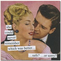 She could never remember which was better safe or sorry - Anne Taintor Retro Humor Retro Humor, Vintage Humor, Retro Funny, Vintage Quotes, Vintage Images, Anne Taintor, Oui Oui, Sarcastic Humor, Drunk Humor