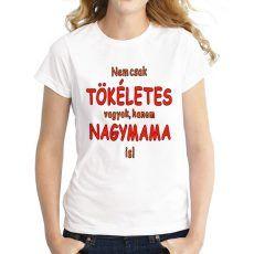 Vicces póló, Nem csak tökéletes vagyok, hanem nagymama is