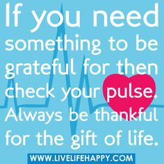 Always Be Thankful for the Gift of Life