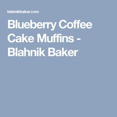 Blueberry Coffee Cake Muffins - Blahnik Baker