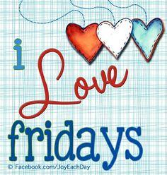 Love Fridays! Quote via www.facebook.com/joyeachday