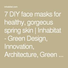 7 DIY face masks for healthy, gorgeous spring skin | Inhabitat - Green Design, Innovation, Architecture, Green Building