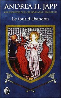 Amazon.fr - Les enquêtes de M. de Mortagne, bourreau, Tome 3 : Le tour d'abandon - Andrea H. Japp - Livres