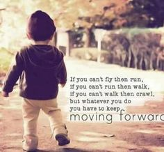 If you can't fly then run. If you can't run then walk. If you can't walk then crawl. But whatever you do, you have to keep moving forward. Moving Forward Quotes, Keep Moving Forward, Quotes About Moving On, Move Forward, Moving Quotes, Life Quotes Love, Change Quotes, Quotes To Live By, Daily Quotes