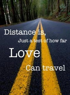 Distance is just a test of how far love can travel..