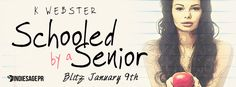 Teatime and Books: Release Blitz ~ Schooled By A Senior by K. Webster...