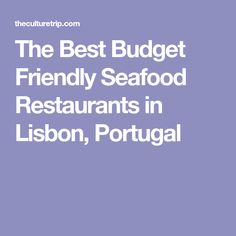 The Best Budget Friendly Seafood Restaurants in Lisbon, Portugal