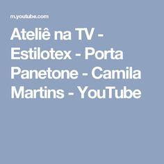 Ateliê na TV - Estilotex - Porta Panetone - Camila Martins - YouTube