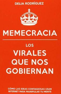 Memecracia : los virales que nos gobiernan / Delia Rodríguez