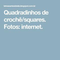 Quadradinhos de crochê/squares. Fotos: internet.