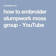 how to embroider stumpwork moss group - YouTube